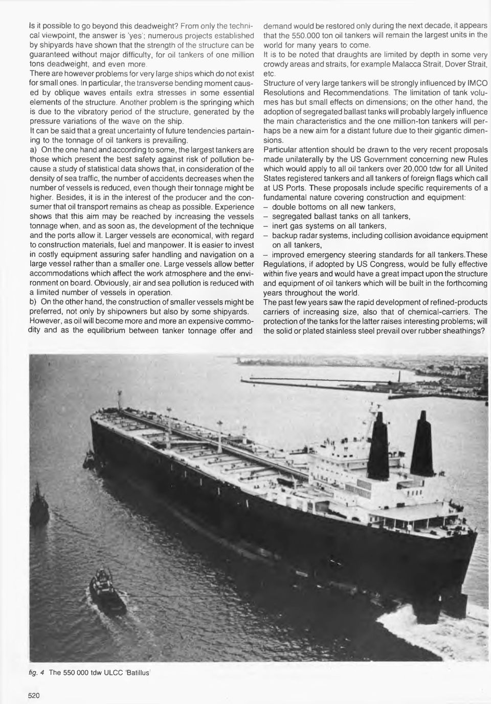 tankers of one million tons deadweight, and even more. There are however problems for very large ships which do not exist for small ones.