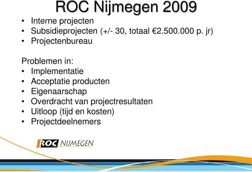 jr) Projectenbureau Problemen in: Implementatie Acceptatie
