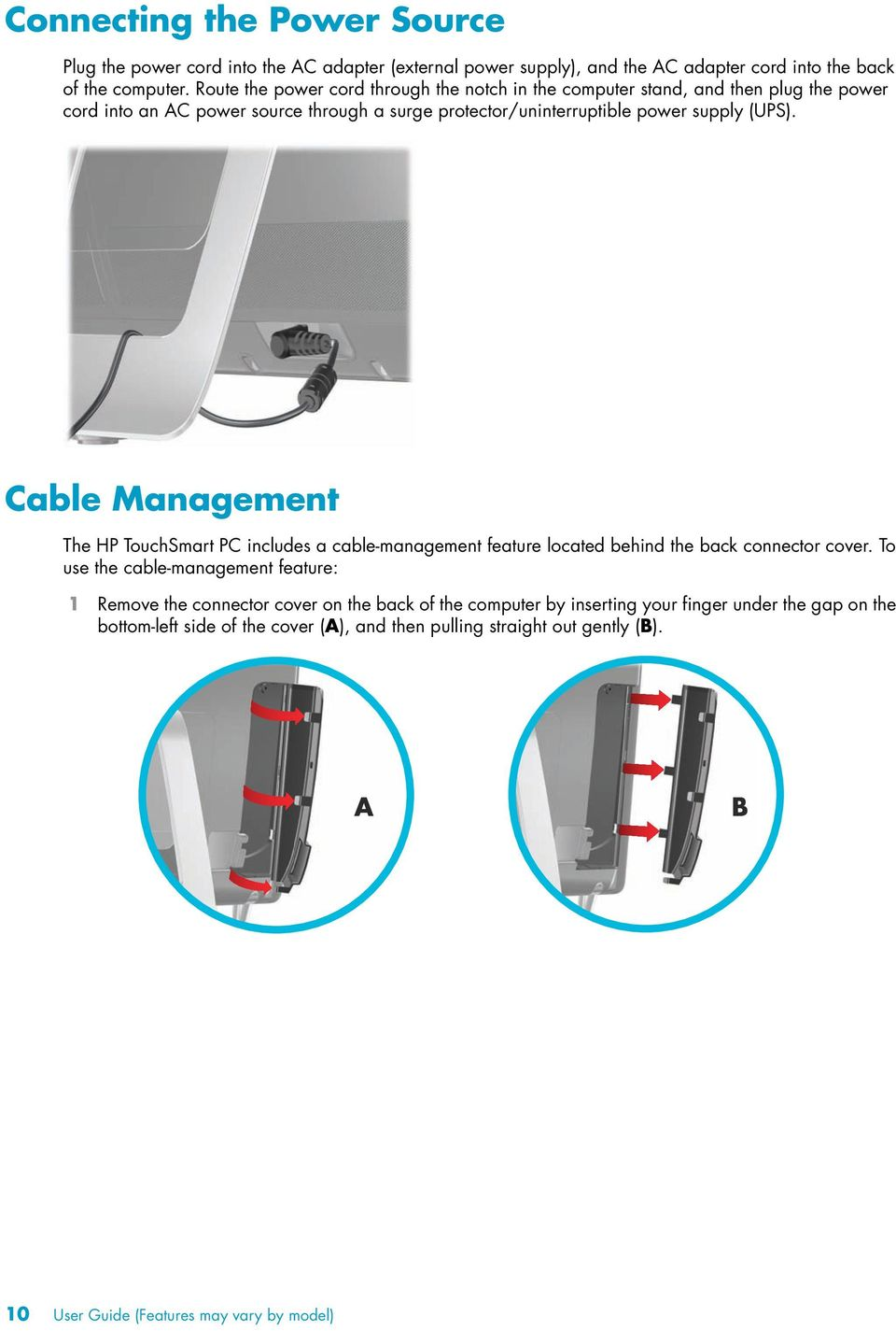 Cable Management The HP TouchSmart PC includes a cable-management feature located behind the back connector cover.