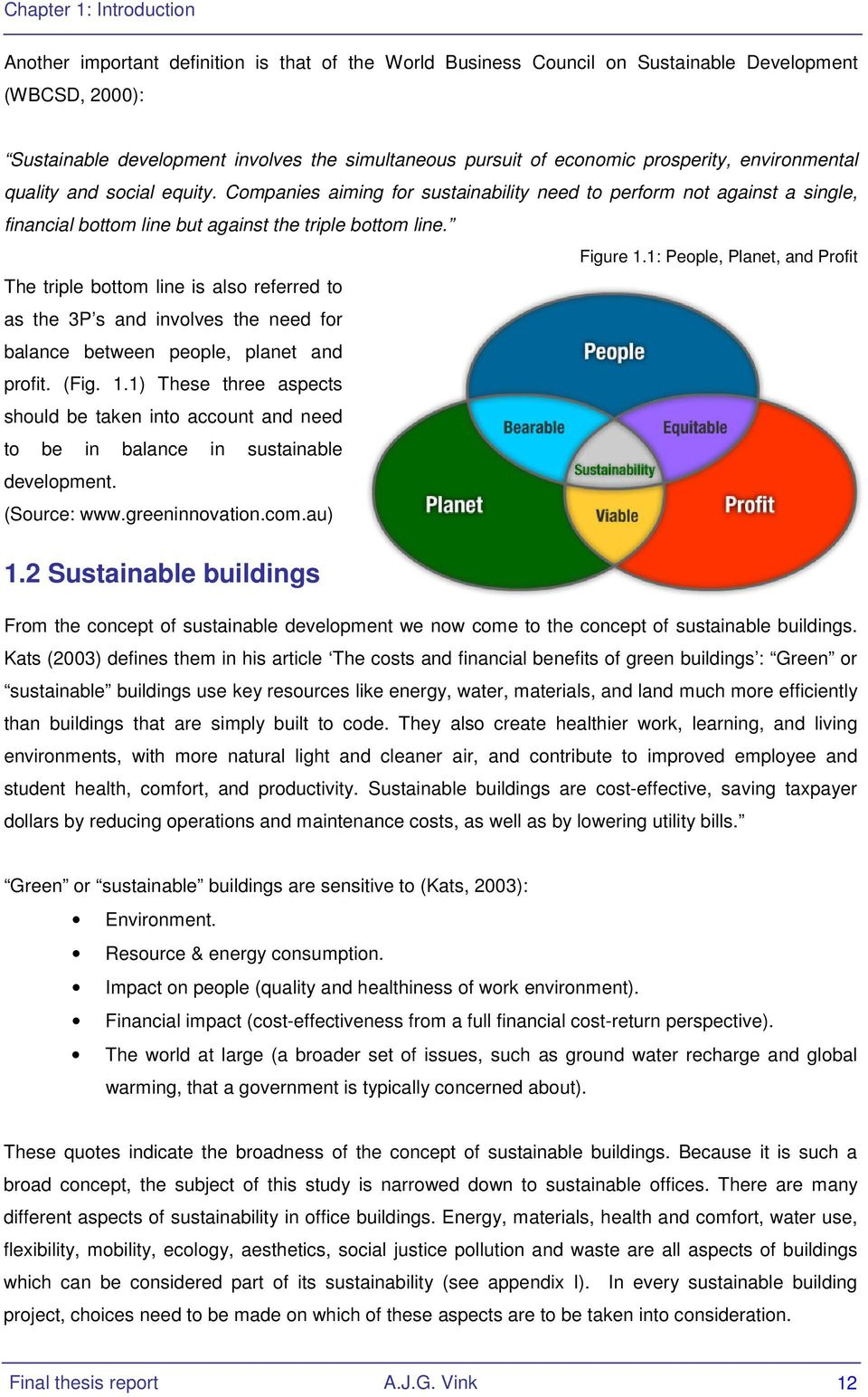 Figure 1.1: People, Planet, and Profit The triple bottom line is also referred to as the 3P s and involves the need for balance between people, planet and profit. (Fig. 1.1) These three aspects should be taken into account and need to be in balance in sustainable development.