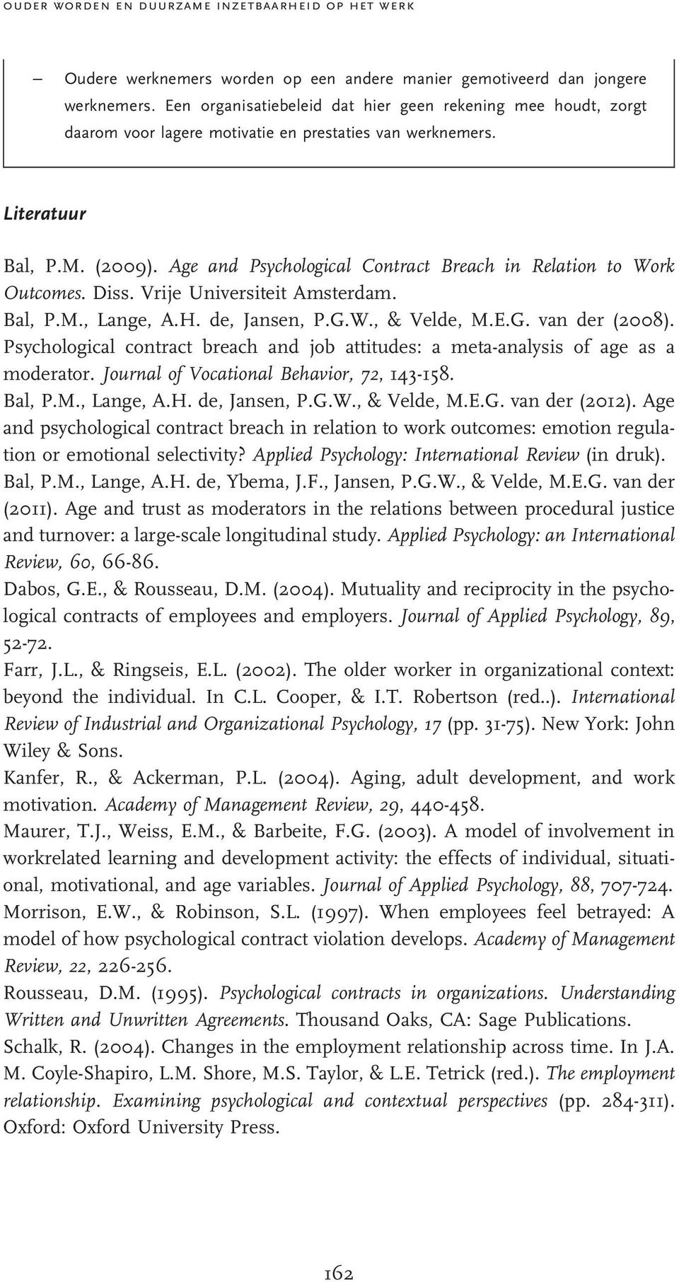 Age and Psychological Contract Breach in Relation to Work Outcomes. Diss. Vrije Universiteit Amsterdam. Bal, P.M., Lange, A.H. de, Jansen, P.G.W., & Velde, M.E.G. van der (2008).