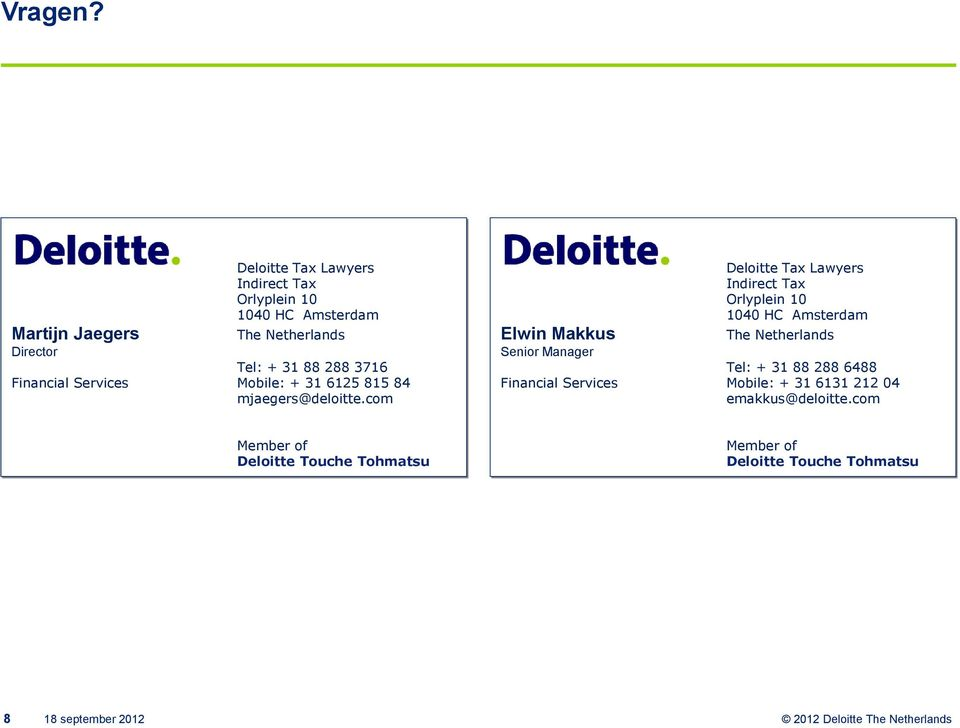 288 3716 Financial Services Mobile: + 31 6125 815 84 mjaegers@deloitte.