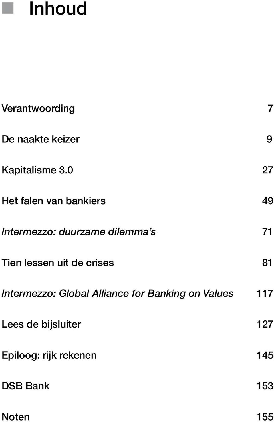 Tien lessen uit de crises 81 Intermezzo: Global Alliance for Banking