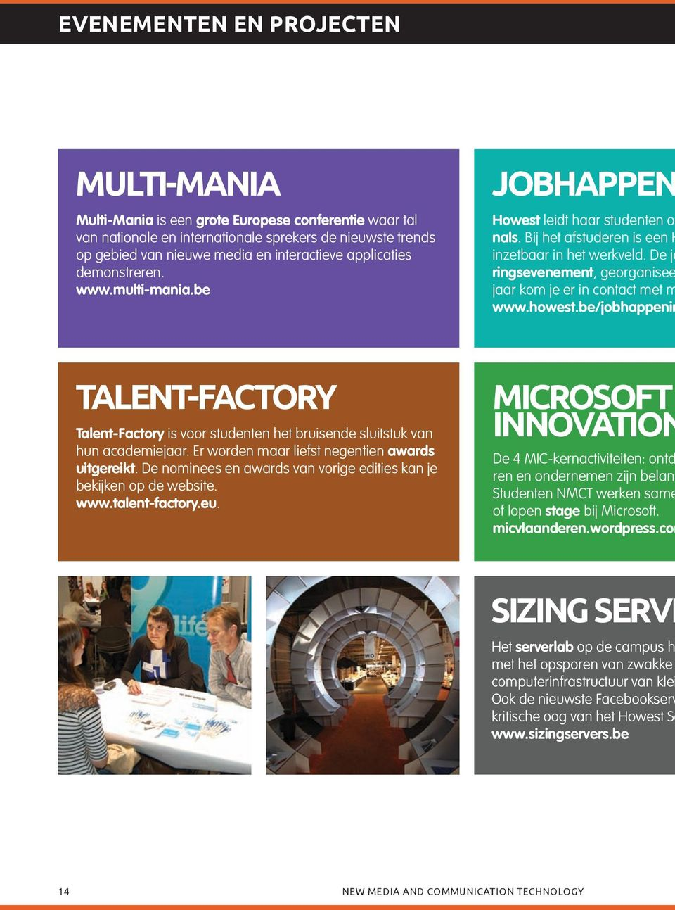 De jo ringsevenement, georganisee jaar kom je er in contact met m www.howest.be/jobhappenin TALENT-FACTORY Talent-Factory is voor studenten het bruisende sluitstuk van hun academiejaar.