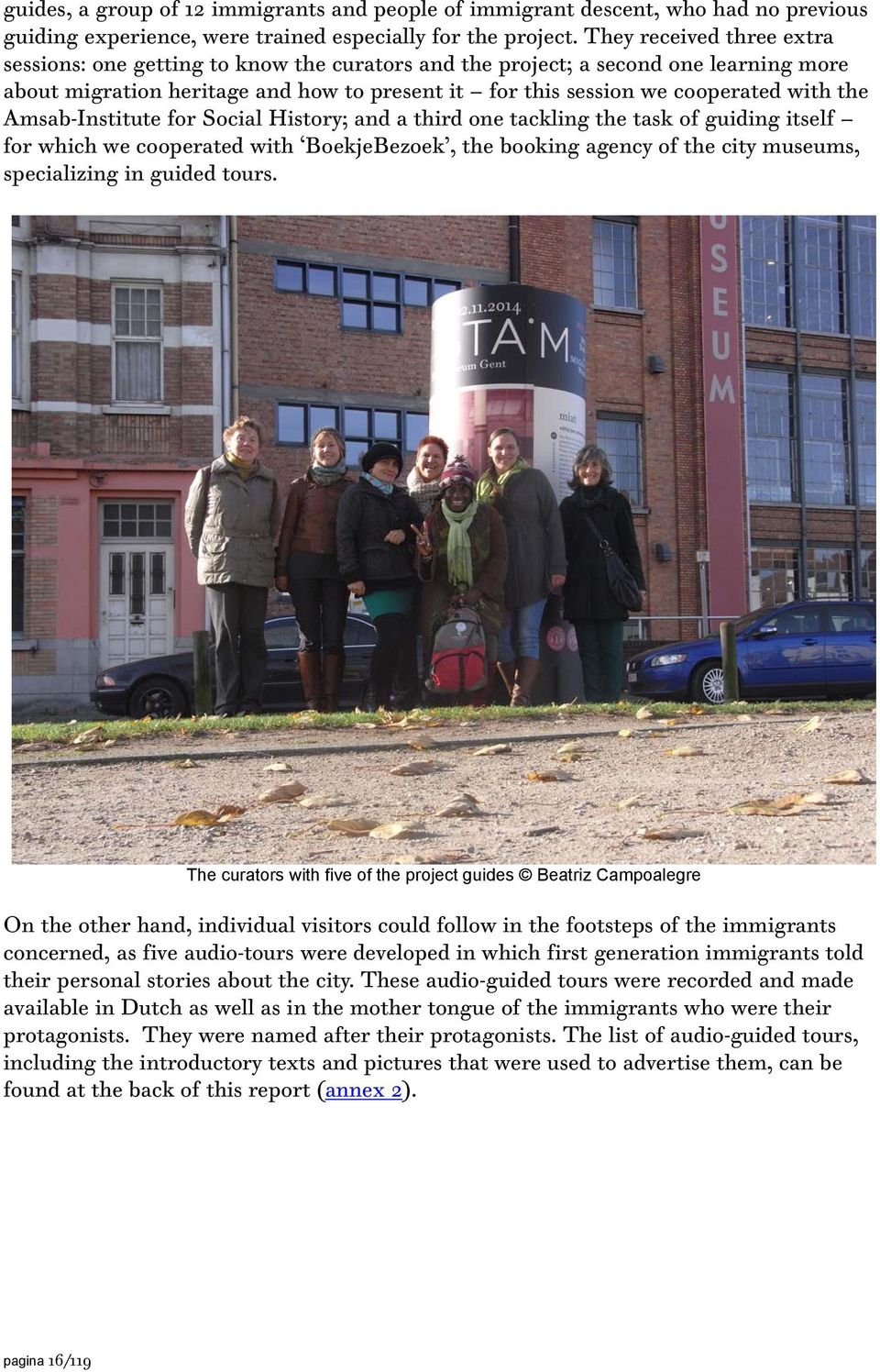 Amsab-Institute for Social History; and a third one tackling the task of guiding itself for which we cooperated with BoekjeBezoek, the booking agency of the city museums, specializing in guided tours.
