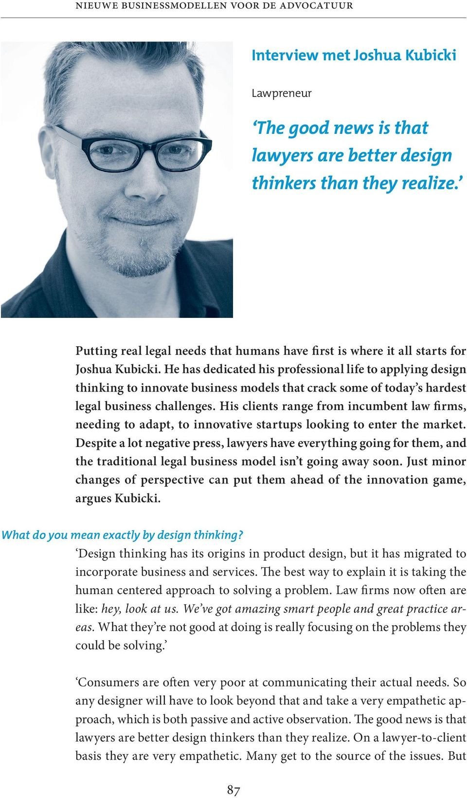 He has dedicated his professional life to applying design thinking to innovate business models that crack some of today s hardest legal business challenges.