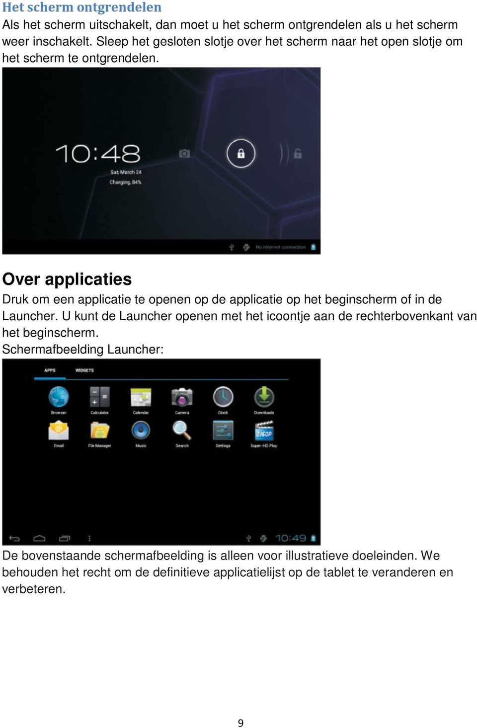 Over applicaties Druk om een applicatie te openen op de applicatie op het beginscherm of in de Launcher.