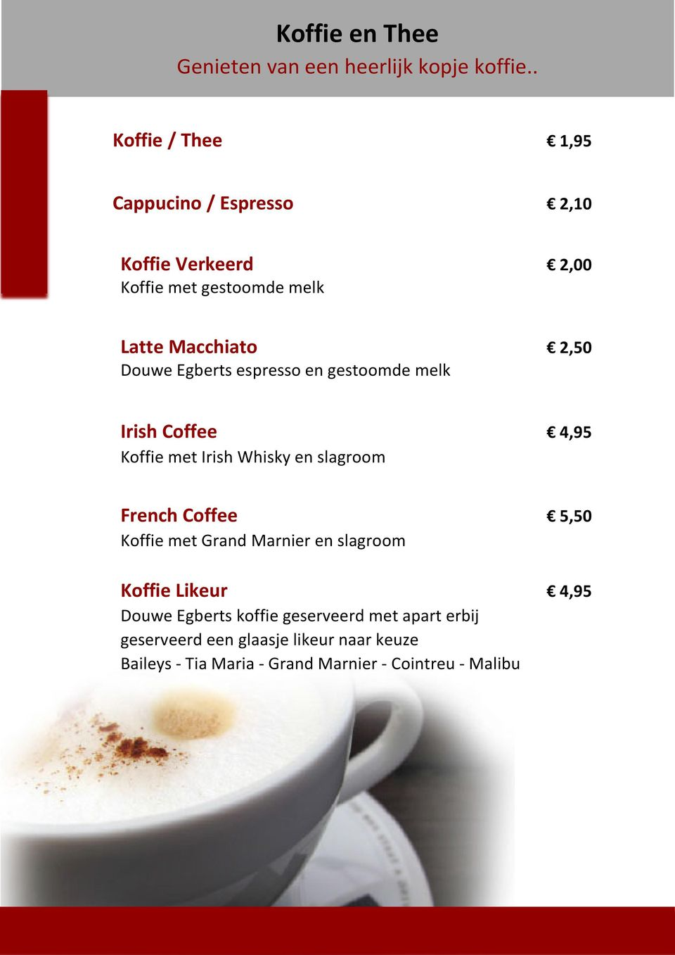 Egberts espresso en gestoomde melk Irish Coffee 4,95 Koffie met Irish Whisky en slagroom French Coffee 5,50 Koffie met