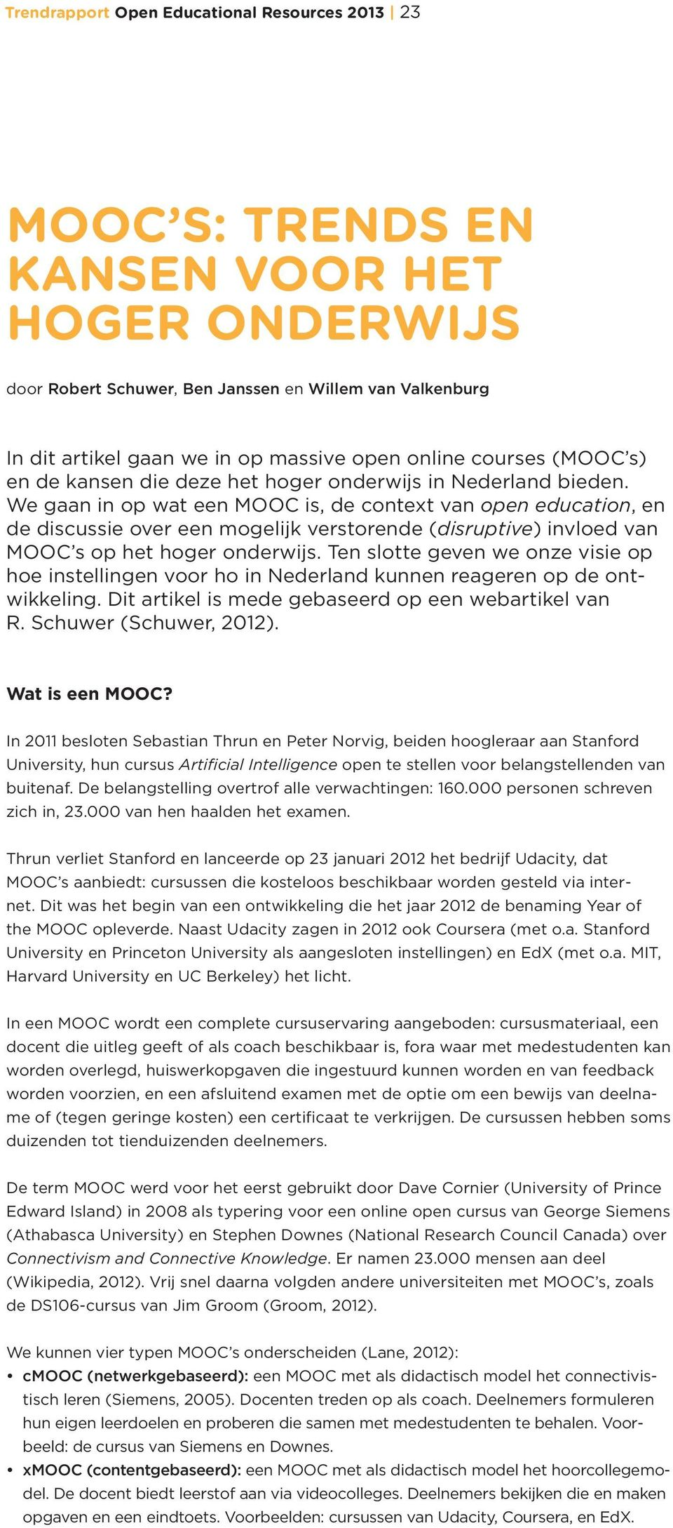 We gaan in op wat een MOOC is, de context van open education, en de discussie over een mogelijk verstorende (disruptive) invloed van MOOC s op het hoger onderwijs.