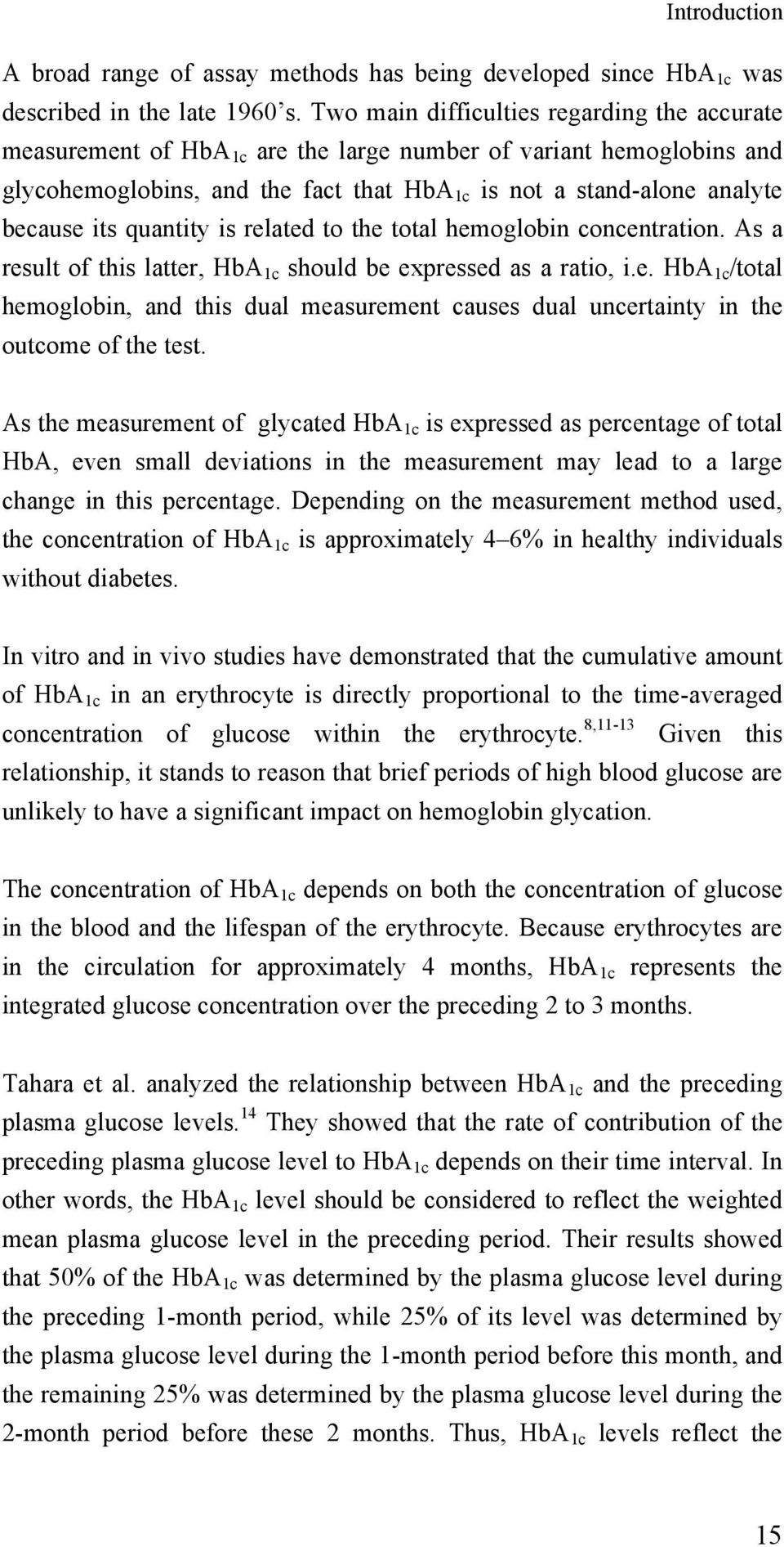 quantity is related to the total hemoglobin concentration. As a result of this latter, HbA 1c should be expressed as a ratio, i.e. HbA 1c /total hemoglobin, and this dual measurement causes dual uncertainty in the outcome of the test.