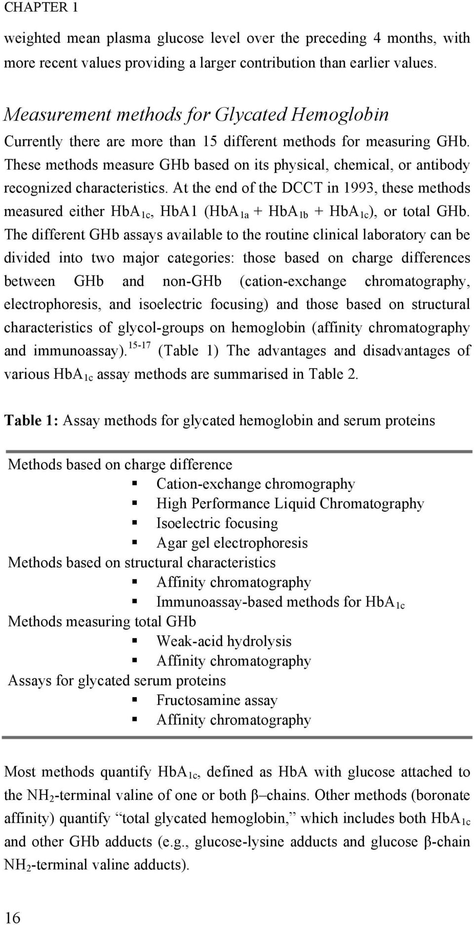 These methods measure GHb based on its physical, chemical, or antibody recognized characteristics.