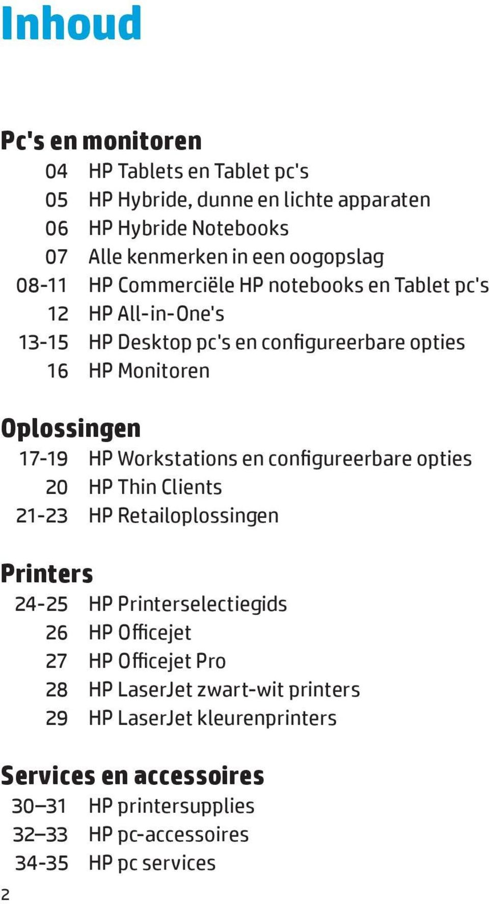 Workstations en configureerbare opties 20 HP Thin Clients 21-23 HP Retailoplossingen Printers 24-25 HP Printerselectiegids 26 HP Officejet 27 HP Officejet