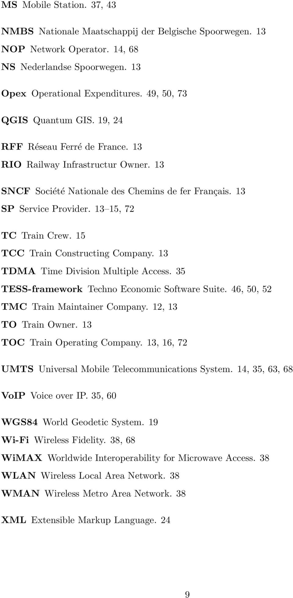 13 15, 72 TC Train Crew. 15 TCC Train Constructing Company. 13 TDMA Time Division Multiple Access. 35 TESS-framework Techno Economic Software Suite. 46, 50, 52 TMC Train Maintainer Company.