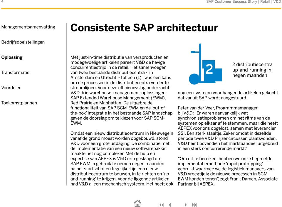 Voor deze efficiencyslag onderzocht V&D drie warehouse management-oplossingen: SAP Extended Warehouse Management (EWM), Red Prairie en Manhattan.