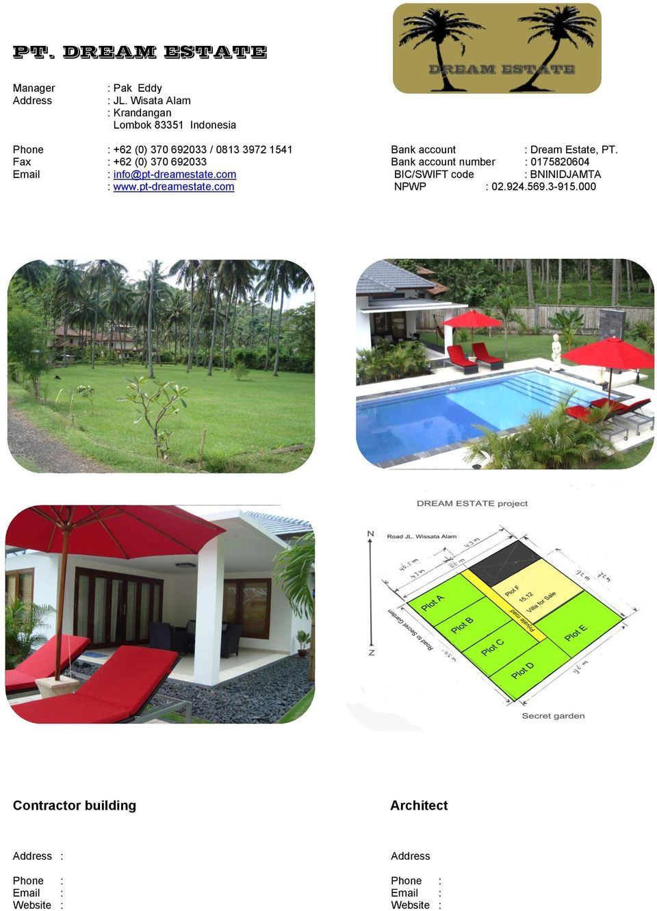 Dream Estate, PT. Fax : +62 (0) 370 692033 Bank account number : 0175820604 Email : info@pt-dreamestate.