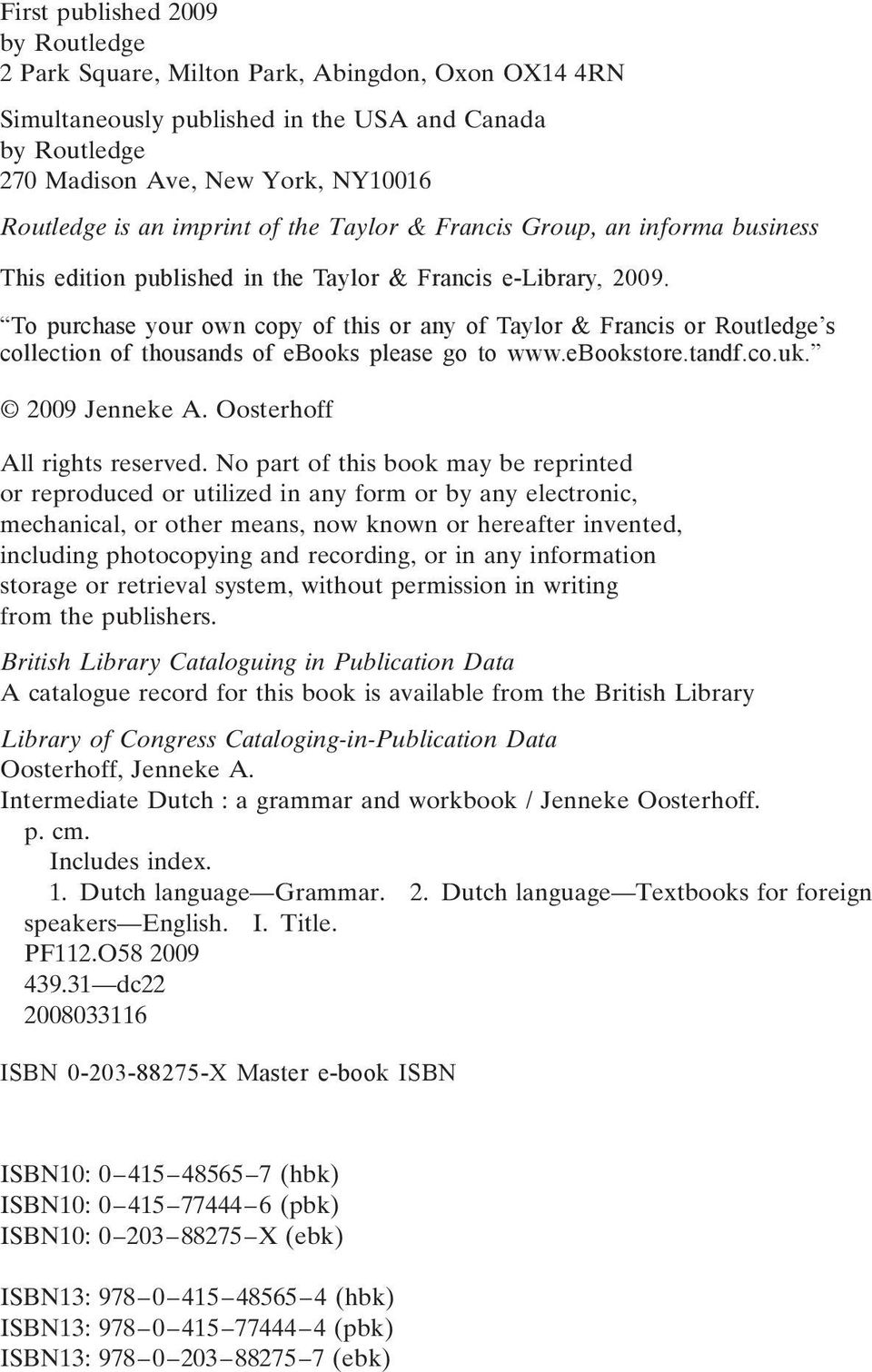 To purchase your own copy of this or any of Taylor & Francis or Routledge s collection of thousands of ebooks please go to www.ebookstore.tandf.co.uk. 2009 Jenneke A. Oosterhoff All rights reserved.