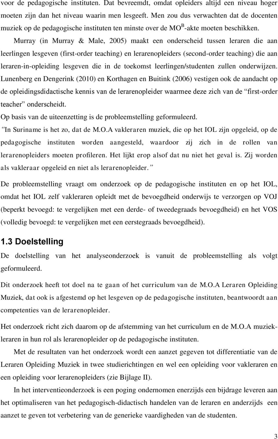 Murray (in Murray & Male, 2005) maakt een onderscheid tussen leraren die aan leerlingen lesgeven (first-order teaching) en lerarenopleiders (second-order teaching) die aan leraren-in-opleiding