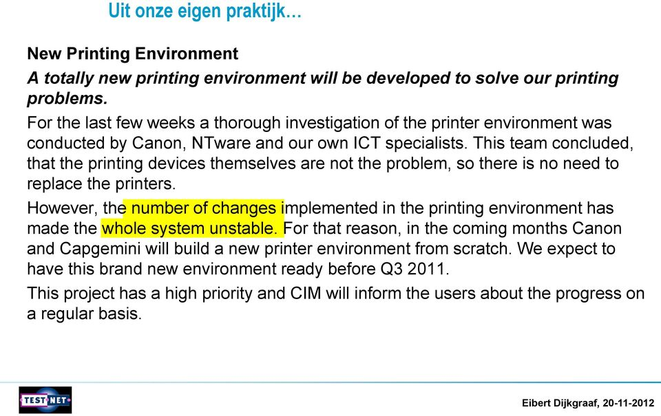 This team concluded, that the printing devices themselves are not the problem, so there is no need to replace the printers.