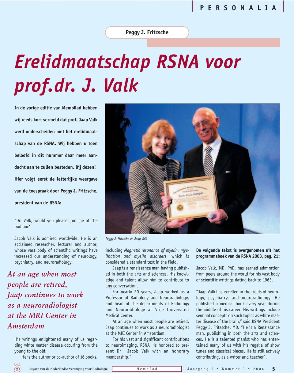 Hier volgt eerst de letterlijke weergave van de toespraak door Peggy J. Fritzsche, president van de RSNA: Dr. Valk, would you please join me at the podium? Jacob Valk is admired worldwide.