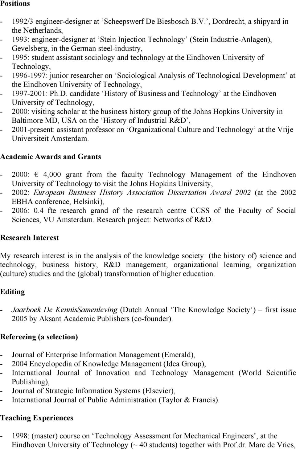 sociology and technology at the Eindhoven University of Technology, - 1996-1997: junior researcher on Sociological Analysis of Technological Development at the Eindhoven University of Technology, -