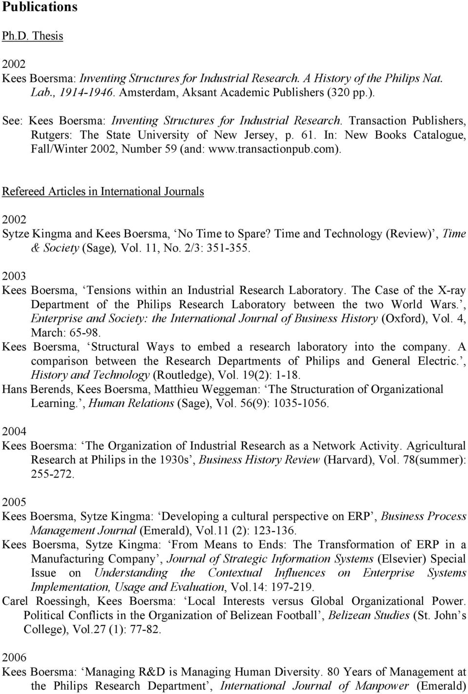 In: New Books Catalogue, Fall/Winter 2002, Number 59 (and: www.transactionpub.com). Refereed Articles in International Journals 2002 Sytze Kingma and Kees Boersma, No Time to Spare?