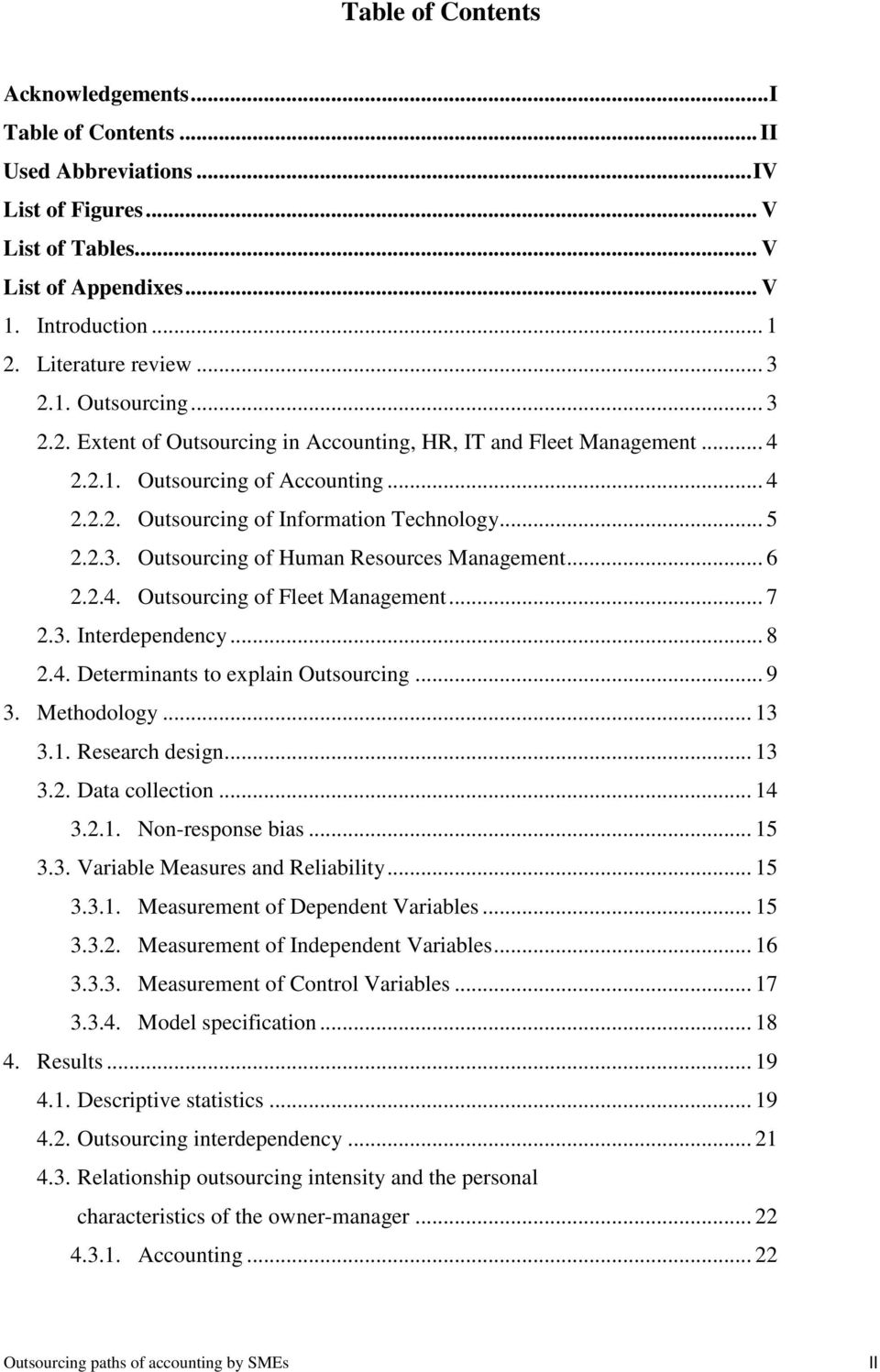 .. 6 2.2.4. Outsourcing of Fleet Management... 7 2.3. Interdependency... 8 2.4. Determinants to explain Outsourcing... 9 3. Methodology... 13 3.1. Research design... 13 3.2. Data collection... 14 3.2.1. Non-response bias.