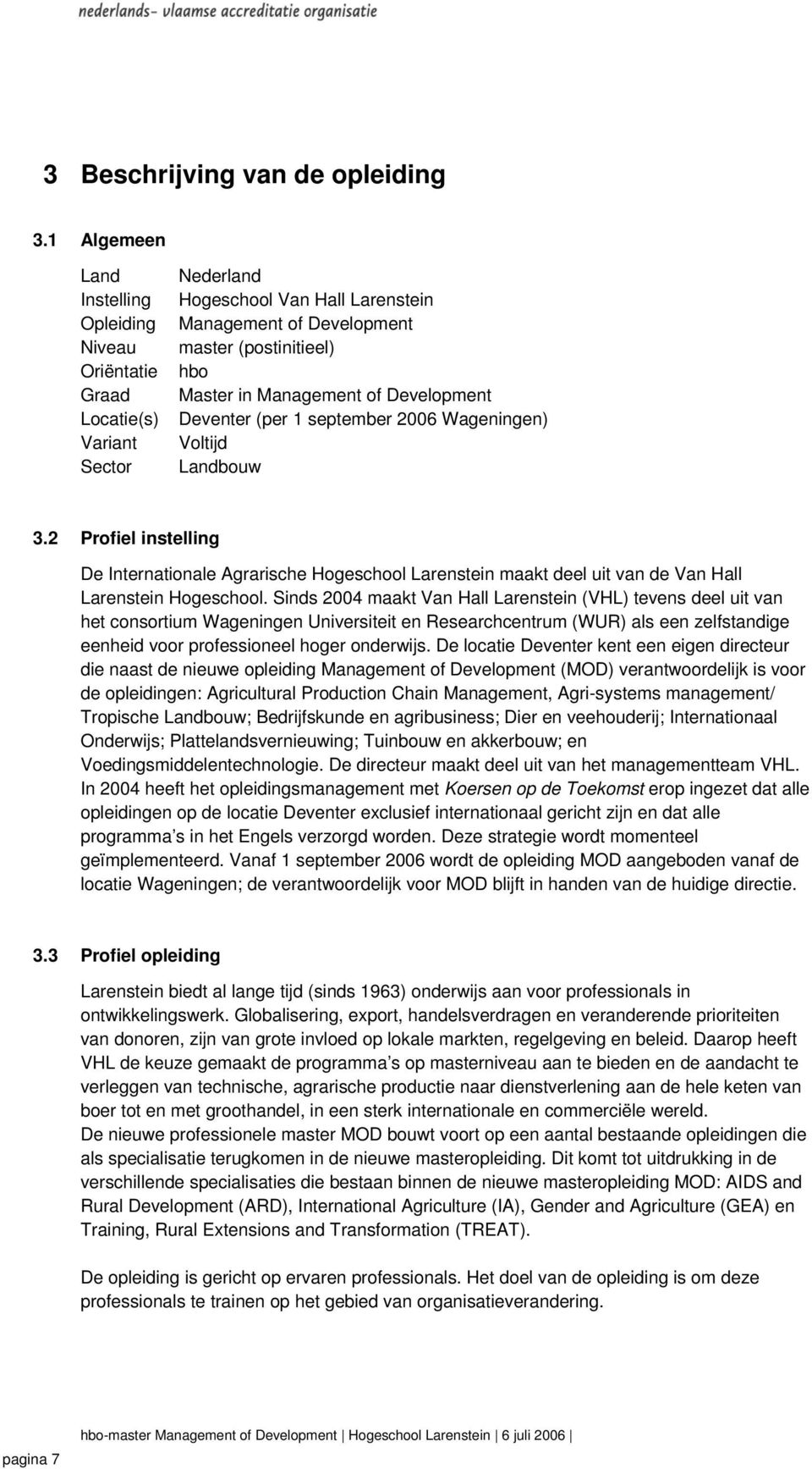 Management of Development Deventer (per 1 september 2006 Wageningen) Voltijd Landbouw 3.