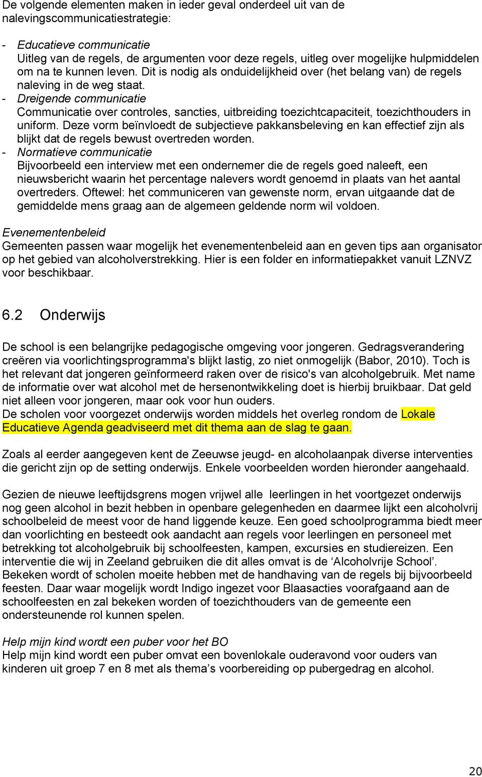 - Dreigende communicatie Communicatie over controles, sancties, uitbreiding toezichtcapaciteit, toezichthouders in uniform.