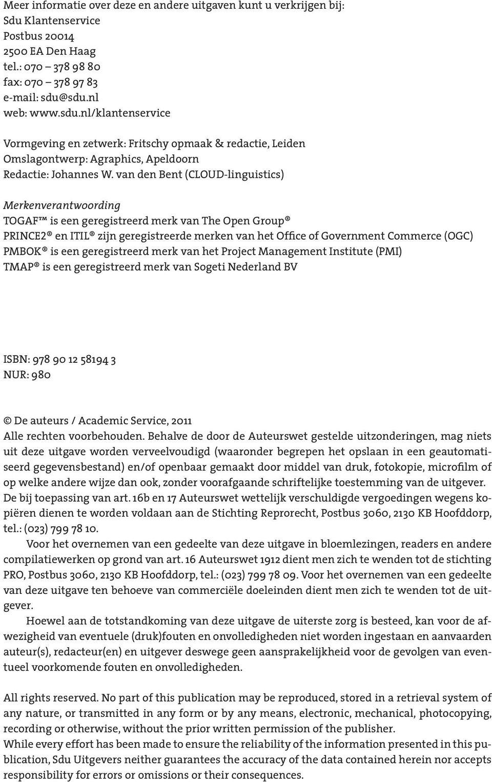 van den Bent (CLOUD-linguistics) Merkenverantwoording TOGAF is een geregistreerd merk van The Open Group PRINCE2 en ITIL zijn geregistreerde merken van het Office of Government Commerce (OGC) PMBOK