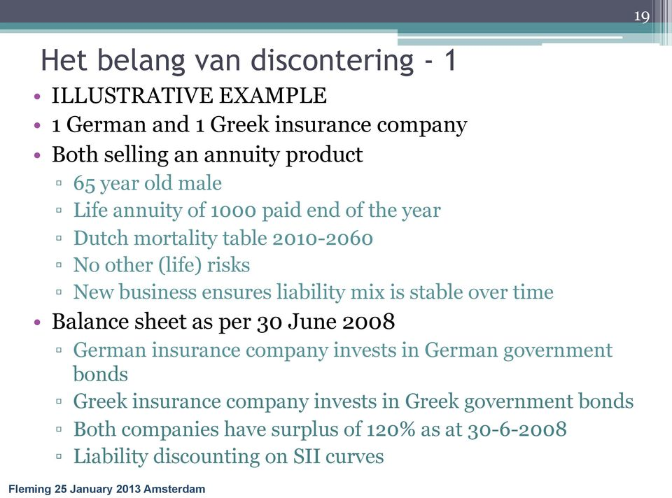 stable over time Balance sheet as per 30 June 2008 German insurance company invests in German government bonds Greek insurance company