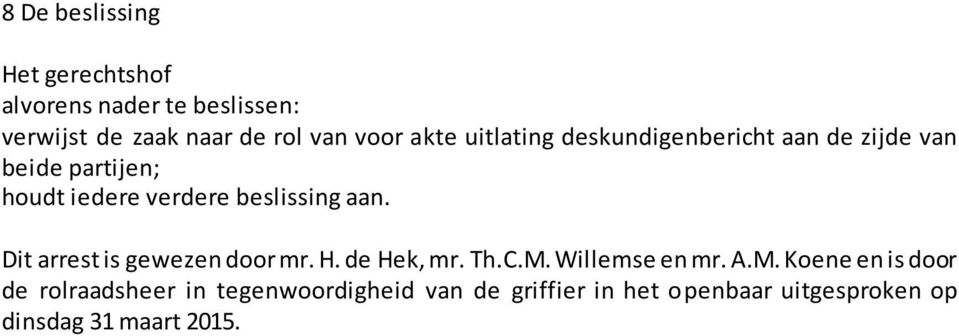 aan. Dit arrest is gewezen door mr. H. de Hek, mr. Th.C.M.
