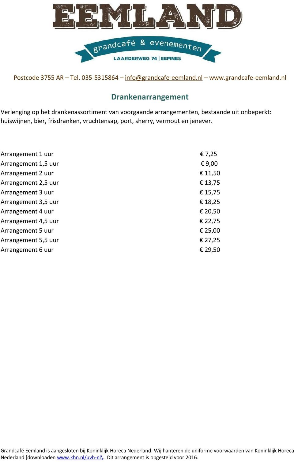 Arrangement 1 uur 7,25 Arrangement 1,5 uur 9,00 Arrangement 2 uur 11,50 Arrangement 2,5 uur 13,75 Arrangement 3