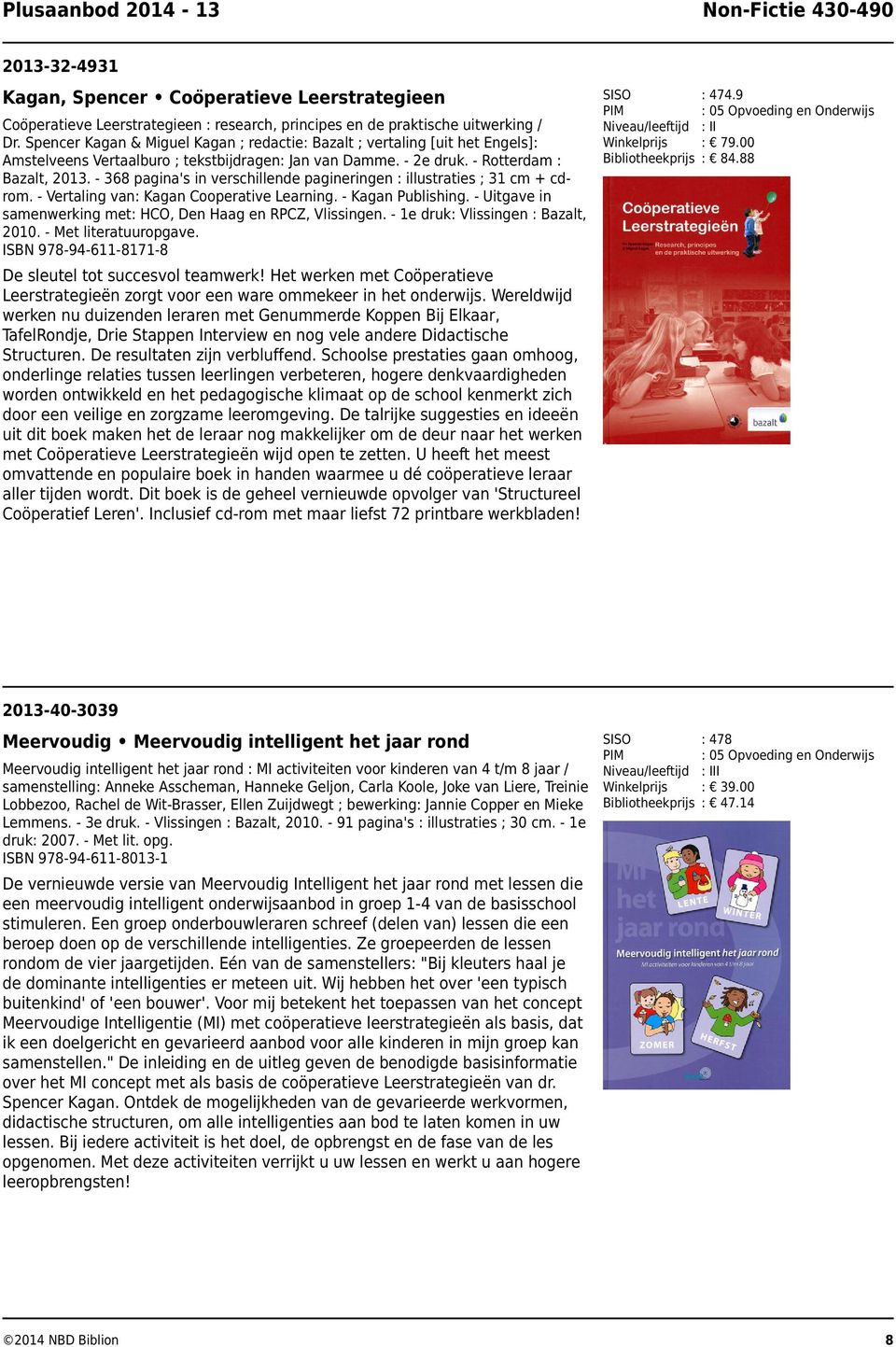 - 368 pagina's in verschillende pagineringen : illustraties ; 31 cm + cdrom. - Vertaling van: Kagan Cooperative Learning. - Kagan Publishing.