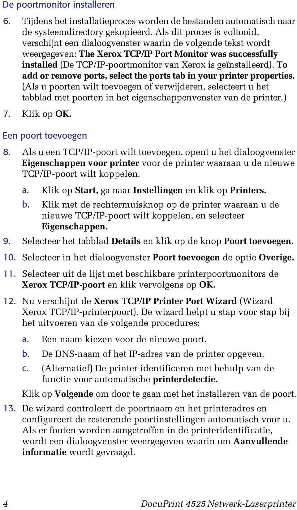 geïnstalleerd). To add or remove ports, select the ports tab in your printer properties.