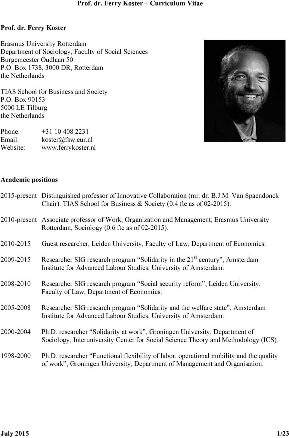 nl Website: www.ferrykoster.nl Academic positions 2015-present Distinguished professor of Innovative Collaboration (mr. dr. B.J.M. Van Spaendonck Chair). TIAS School for Business & Society (0.