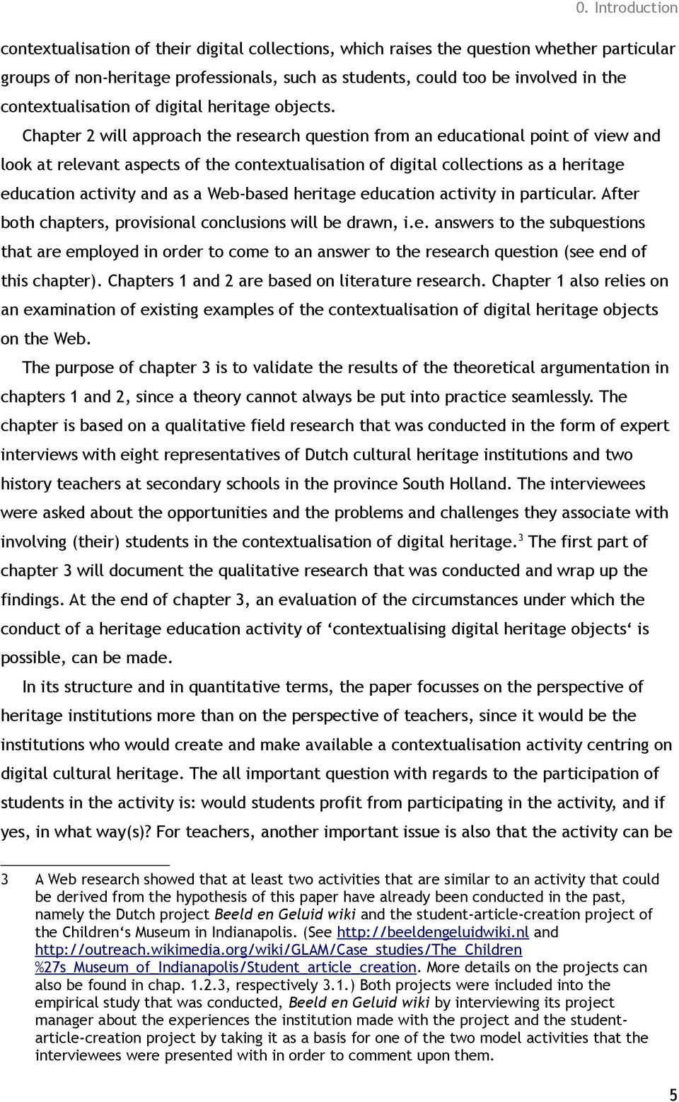 Chapter 2 will approach the research question from an educational point of view and look at relevant aspects of the contextualisation of digital collections as a heritage education activity and as a