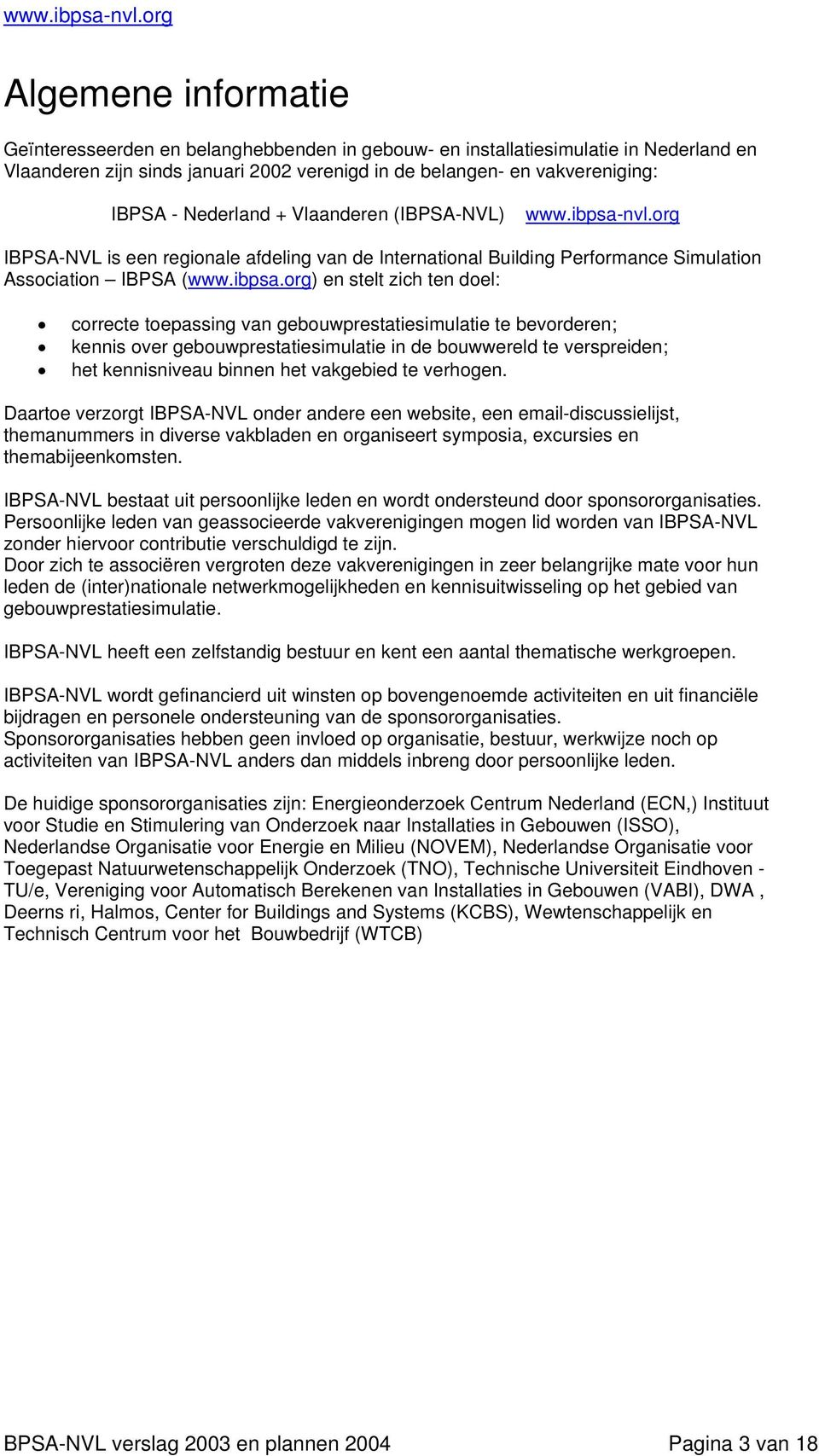 nvl.org IBPSA-NVL is een regionale afdeling van de International Building Performance Simulation Association IBPSA (www.ibpsa.