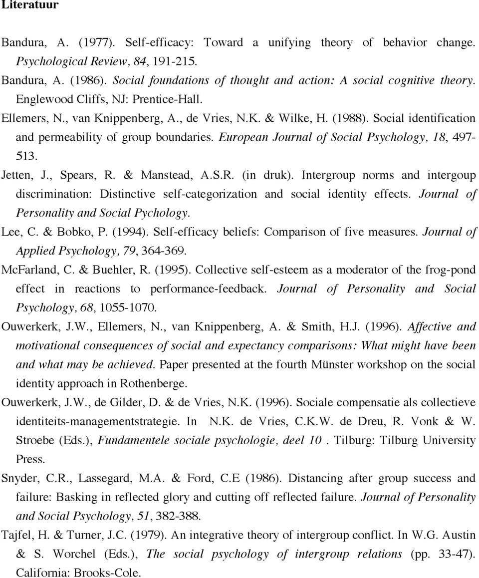 Social identification and permeability of group boundaries. European Journal of Social Psychology, 18, 497-513. Jetten, J., Spears, R. & Manstead, A.S.R. (in druk).