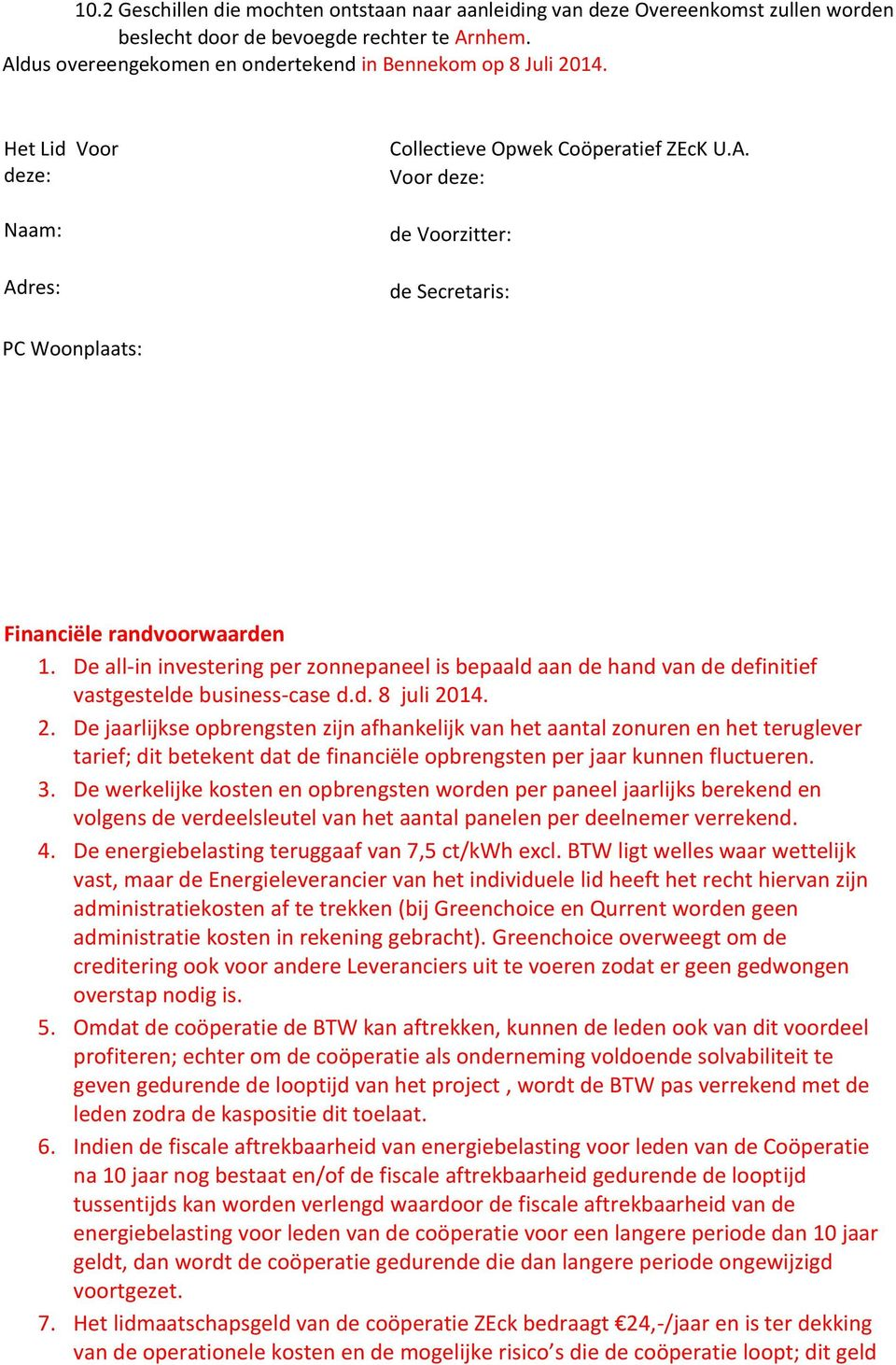 De all-in investering per zonnepaneel is bepaald aan de hand van de definitief vastgestelde business-case d.d. 8 juli 20