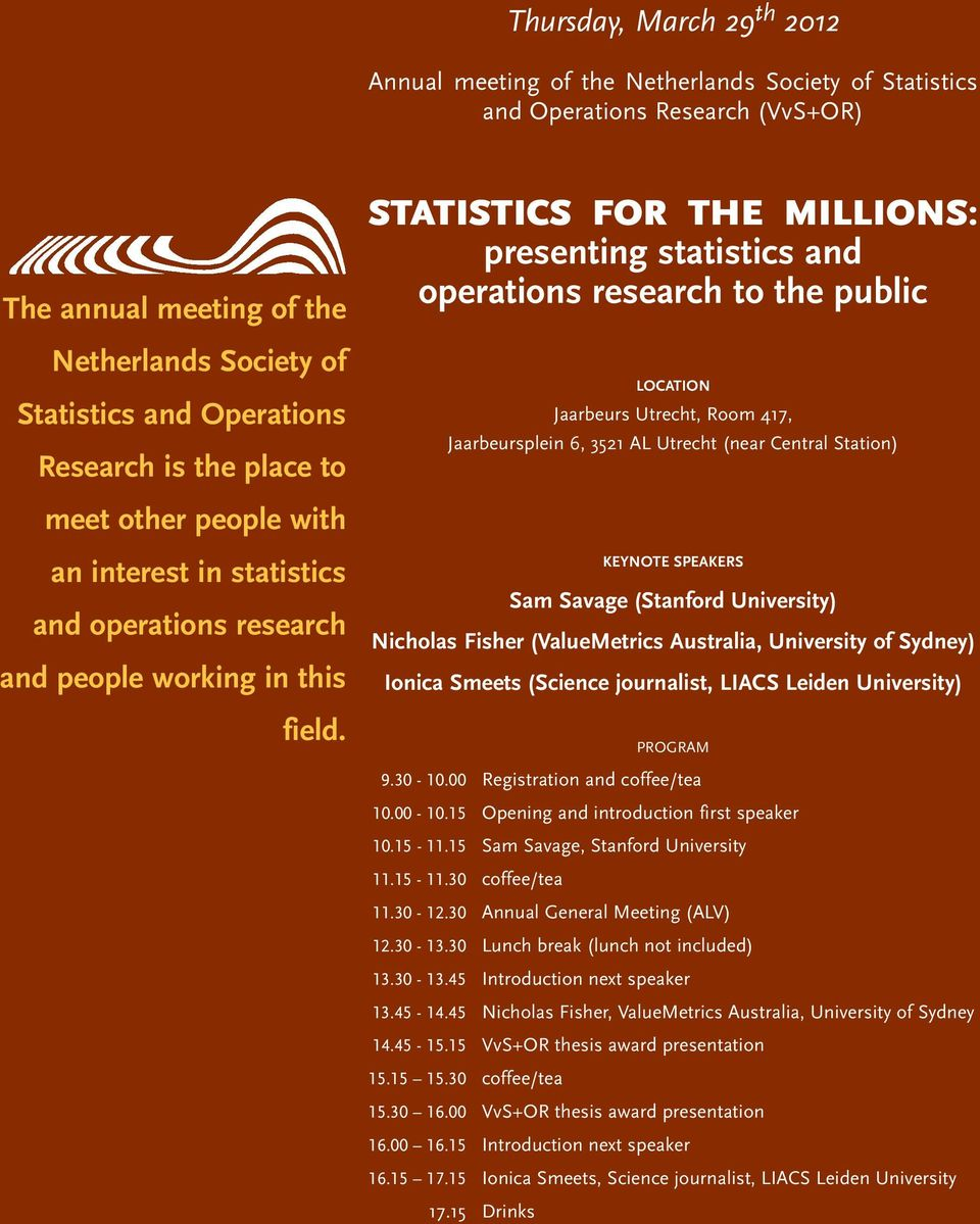 meet other people with an interest in statistics and operations research and people working in this field.
