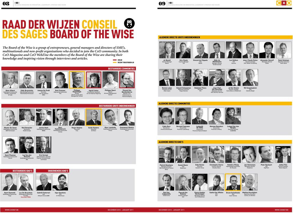 community. In both CxO Magazine and CxO WebZine the members of the Board of the Wize are sharing their knowledge and inspiring vision through interviews and articles.