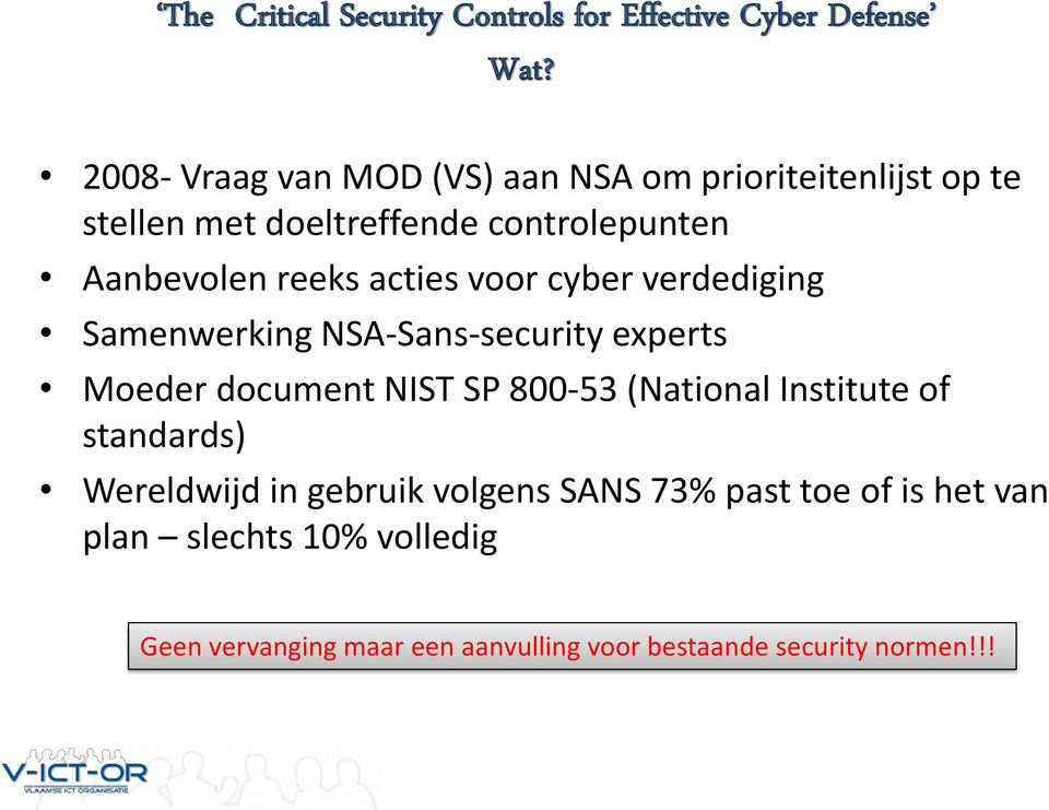 acties voor cyber verdediging Samenwerking NSA-Sans-security experts Moeder document NIST SP 800-53 (National