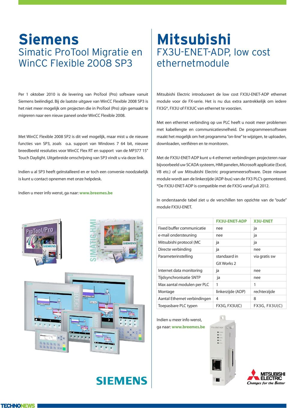 "Met WinCC Flexible 2008 SP2 is dit wel mogelijk, maar mist u de nieuwe functies van SP3, zoals o.a. support van Windows 7 64 bit, nieuwe breedbeeld resoluties voor WinCC Flex RT en support van de MP377 15"" Touch Daylight."