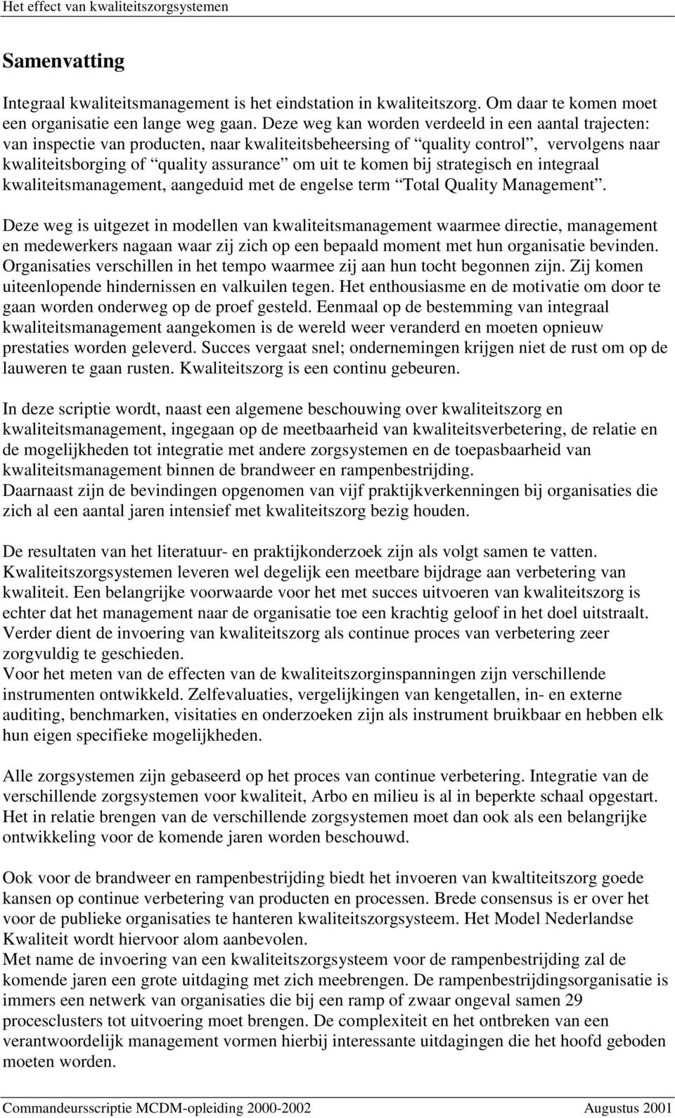 bij strategisch en integraal kwaliteitsmanagement, aangeduid met de engelse term Total Quality Management.