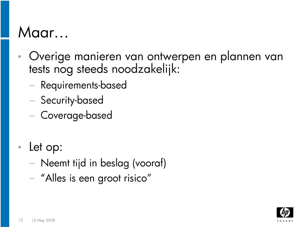Security-based Coverage-based Let op: Neemt tijd in