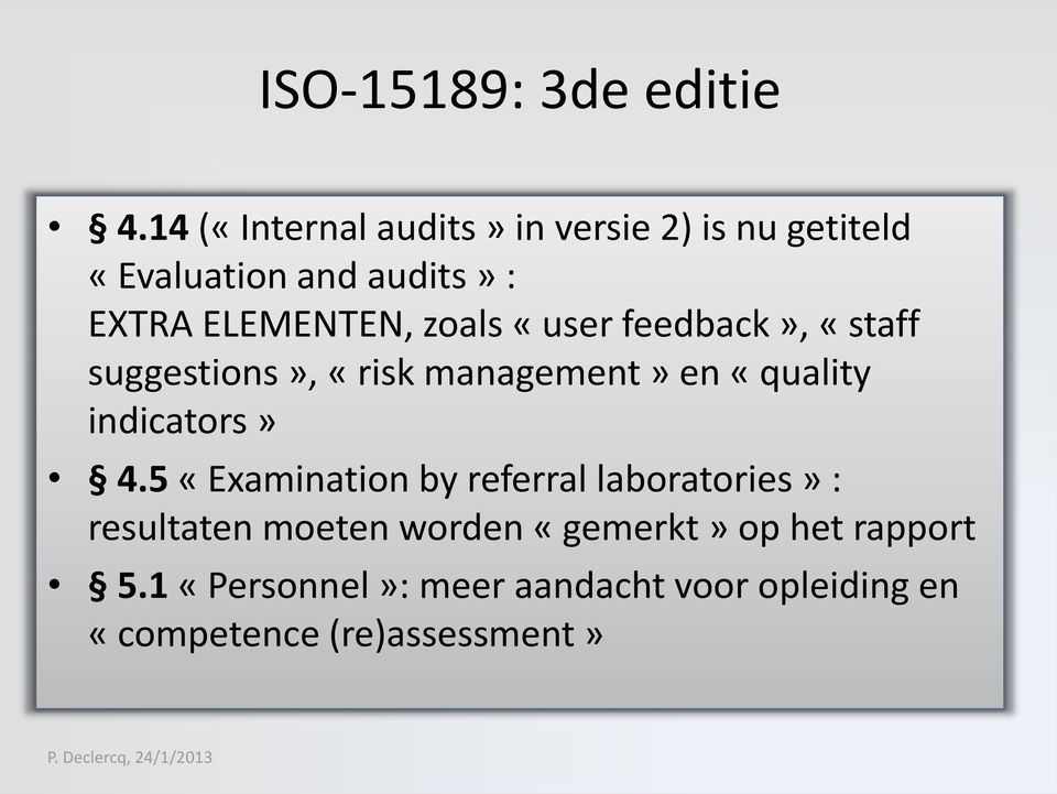 zoals «user feedback», «staff suggestions», «risk management» en «quality indicators» 4.