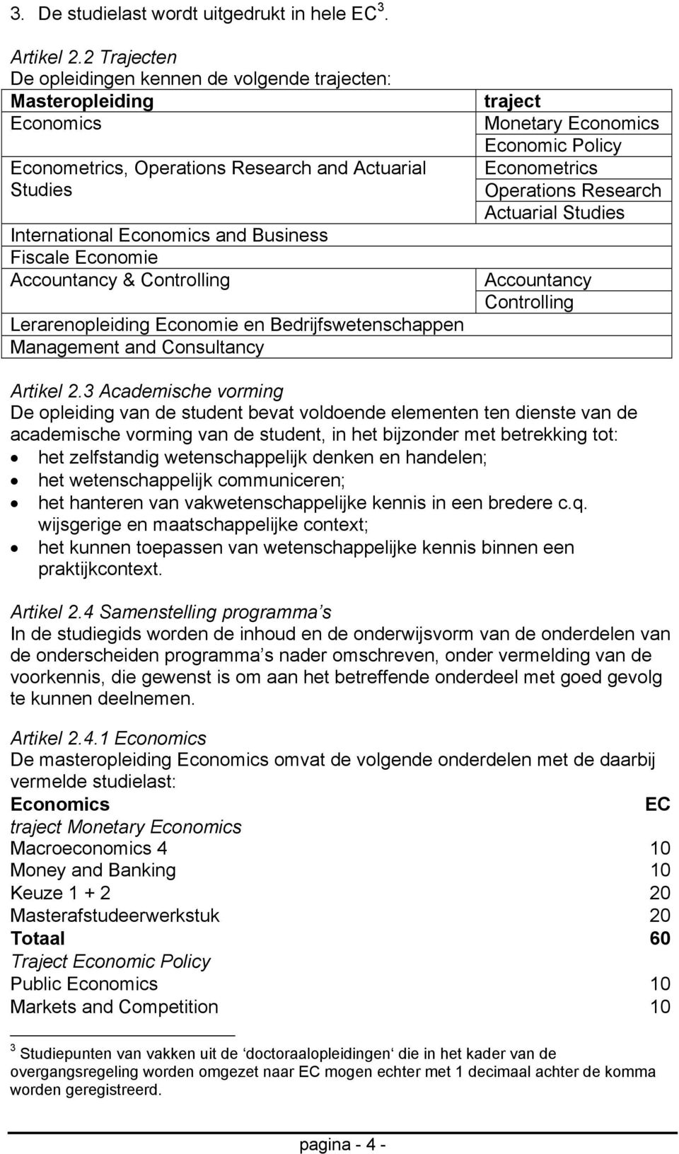 Accountancy & Controlling Lerarenopleiding Economie en Bedrijfswetenschappen Management and Consultancy traject Monetary Economics Economic Policy Econometrics Operations Research Actuarial Studies