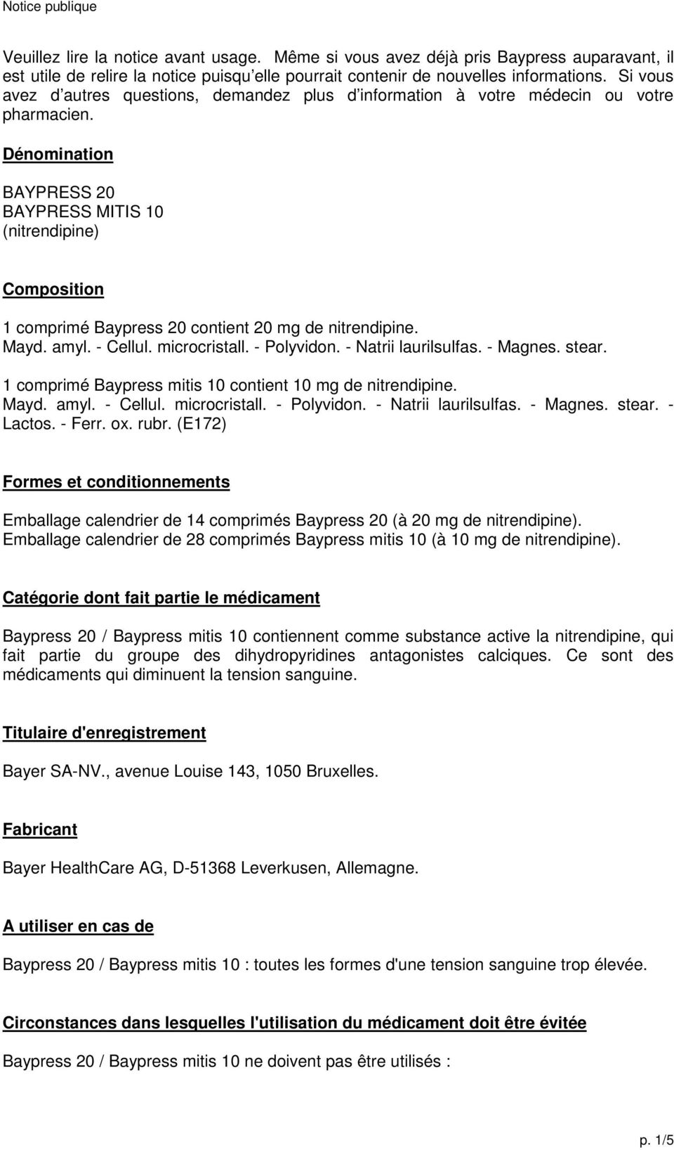 Dénomination BAYPRESS 20 BAYPRESS MITIS 10 (nitrendipine) Composition 1 comprimé Baypress 20 contient 20 mg de nitrendipine. Mayd. amyl. - Cellul. microcristall. - Polyvidon. - Natrii laurilsulfas.