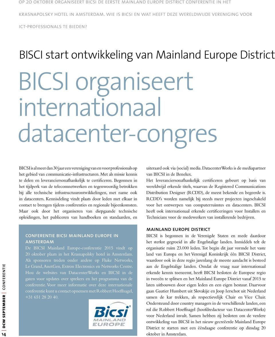BISCI start ontwikkeling van Mainland Europe District BICSI organiseert internationaal datacenter-congres dcw september conferentie 14 BICSI is al meer dan 30 jaar een vereniging van en voor