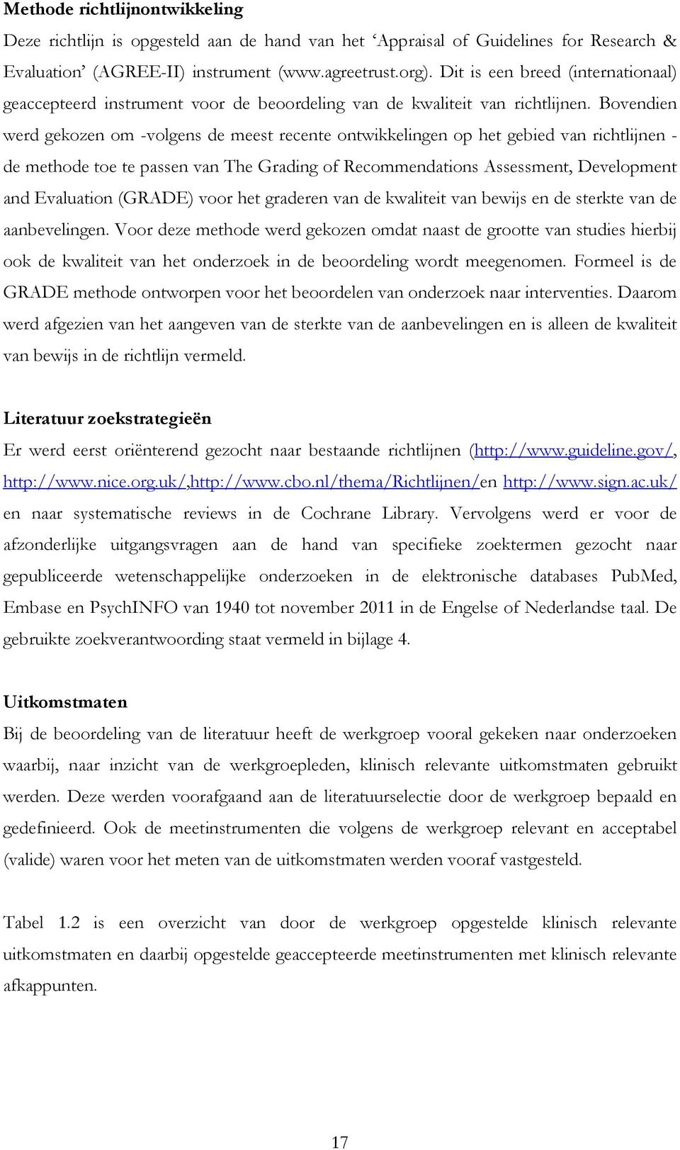 Bovendien werd gekozen om -volgens de meest recente ontwikkelingen op het gebied van richtlijnen - de methode toe te passen van The Grading of Recommendations Assessment, Development and Evaluation